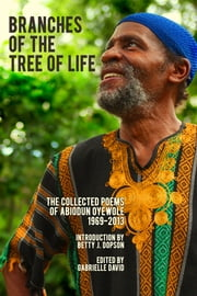 Branches of the Tree of Life - The Collected Poems of Abiodun Oyewole, 1969-2013 ebook by Abiodun Oyewole