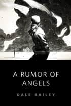 A Rumor of Angels - A Tor.Com Original ebook by Dale Bailey