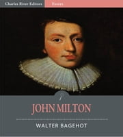 John Milton (Illustrated Edition) ebook by Walter Bagehot