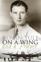 On a Wing and a Prayer ebook by Royan Yule