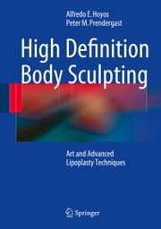 High Definition Body Sculpting - Art and Advanced Lipoplasty Techniques ebook by Alfredo Hoyos,Peter M. Prendergast