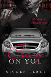 Crazy on You - Love in the Fast Lane, #1 ebook by Nicole Terry