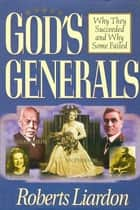 God's Generals: Why They Succeeded and Why Some Failed ebook by Roberts Liardon