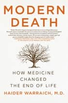 Modern Death - How Medicine Changed the End of Life ebook by Haider Warraich