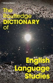 The Routledge Dictionary of English Language Studies ebook by Michael Pearce