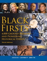 Black Firsts - 4,000 Ground-Breaking and Pioneering Historical Events ebook by Jessie Carney Smith