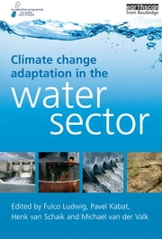 Climate Change Adaptation in the Water Sector ebook by Pavel Kabat, Fulco Ludwig, Michael van der Valk,...