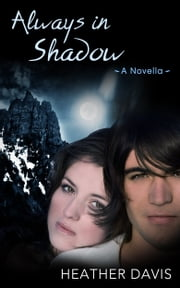 Always in Shadow: A Novella - (Book Three) ebook by Heather Davis