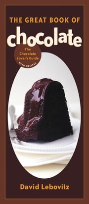 The Great Book of Chocolate - The Chocolate Lover's Guide with Recipes ebook by David Lebovitz