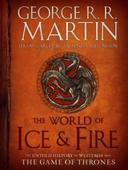 The World of Ice & Fire - The Untold History of Westeros and the Game of Thrones ebook by Elio Garcia,Linda Antonsson,George R. R. Martin