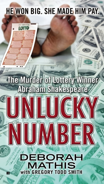 Unlucky Number - The Murder of Lottery Winner Abraham Shakespeare ebook by Deborah Mathis,Gregory Todd Smith