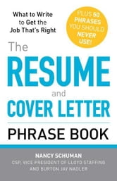 The Resume and Cover Letter Phrase Book: What to Write to Get the Job That's Right ebook by Nancy Schuman,Burton Jay Nadler
