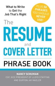 The Resume and Cover Letter Phrase Book - What to Write to Get the Job That's Right ebook by Nancy Schuman,Burton Jay Nadler