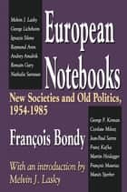 European Notebooks - New Societies and Old Politics, 1954-1985 ebook by Francois Bondy
