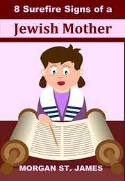 8 Surefire Signs of a Jewish Mother ebook by Morgan St. James