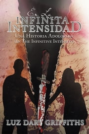En La Infinita Intensidad - Una Historia Adolorida ebook by Luz Dary Griffiths