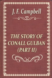 THE STORY OF CONALL GULBAN (PART II) ebook by J. F. Campbell