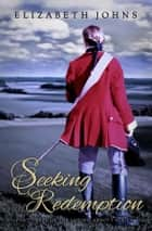 Seeking Redemption - Traditional Regency Romance ebook by Elizabeth Johns