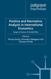 Positive and Normative Analysis in International Economics - Essays in Honour of Hiroshi Ohta ebook by M. Kemp,H. Nakagawa,Tatsuya Uchida