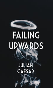 Failing Upwards ebook by Julian Caesar
