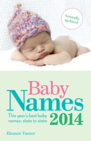 Baby Names 2014 - Over 8,000 of this year's favourite names ebook by Eleanor Turner
