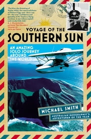Voyage of the Southern Sun - An Amazing Solo Journey Around the World ebook by Michael Smith