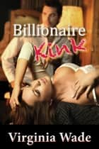 Billionaire Kink ebook by Virginia Wade