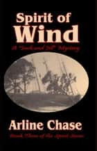 Spirit of Wind: Spirit Series, Vol. 3 ebook by Arline Chase