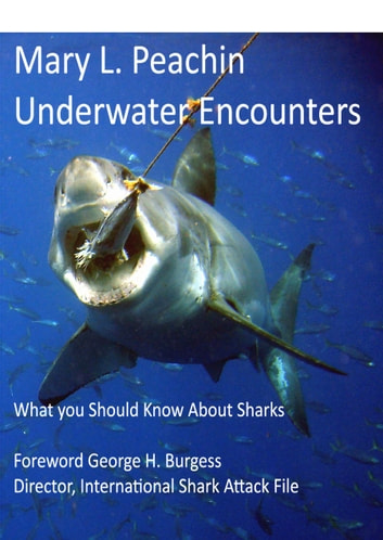 Underwater Encounters - Everything You Should Know About Sharks ebook by Mary Peachin