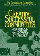 Creating Successful Communities - A Guidebook To Growth ManagemStrategies ebook by Luther Propst, Stephen F. Harper, Michael Mantell,...