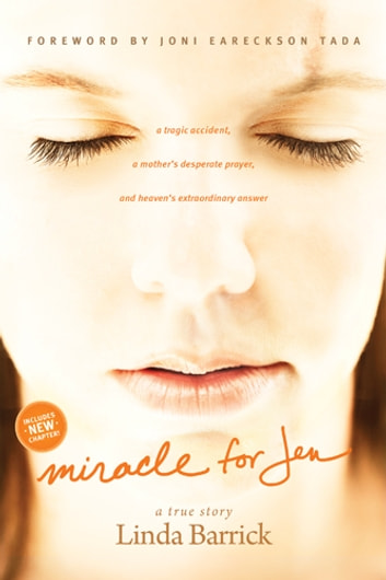 Miracle for Jen - A Tragic Accident, a Mother's Desperate Prayer, and Heaven's Extraordinary Answer ebook by Linda Barrick