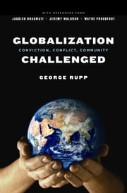 Globalization Challenged - Conviction, Conflict, Community ebook by George Rupp,Jagdish N. Bhagwati
