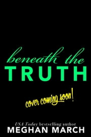 Beneath The Truth ebook by Meghan March