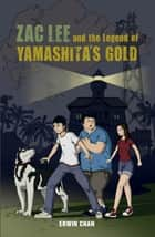 Zac Lee and the Legend of Yamashita's Gold ebook by Erwin Chan