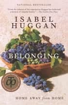 Belonging - Home Away from Home ebook by Isabel Huggan