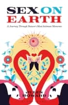 Sex on Earth - A Journey Through Nature's Most Intimate Moments ebook by Mr Jules Howard