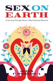 Sex on Earth - A Journey Through Nature's Most Intimate Moments ebook by Jules Howard