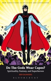 Do The Gods Wear Capes? - Spirituality, Fantasy, and Superheroes ebook by Dr Ben Saunders