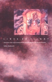 Lines of Flight - Discursive Time and Countercultural Desire in the Work of Thomas Pynchon ebook by Stefan Mattessich,Stanley Fish,Fredric Jameson