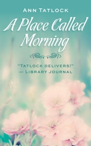 A Place Called Morning ebook by Ann Tatlock