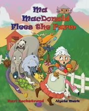 Ma MacDonald Flees the Farm - It's Not a Pretty Picture ... Book ebook by Karl Beckstrand