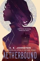 Aetherbound ebook by E.K. Johnston