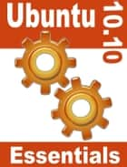 Ubuntu 10.10 Essentials ebook by Neil Smyth