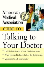 American Medical Association Guide to Talking to Your Doctor ebook by American Medical Association