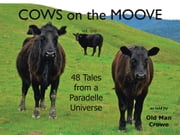 COWS on the MOOVE - 48 Tales from a Paradelle Universe ebook by Old Man Crowe