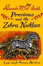 Precious and the Zebra Necklace - A New Case from Precious Ramotswe ebook by Alexander McCall Smith