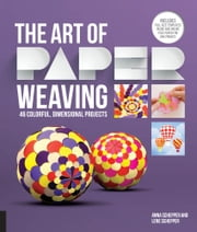 The Art of Paper Weaving - 46 Colorful, Dimensional Projects--Includes Full-Size Templates Inside & Online Plus Practice Paper for One Project ebook by Anna Schepper,Lene Schepper