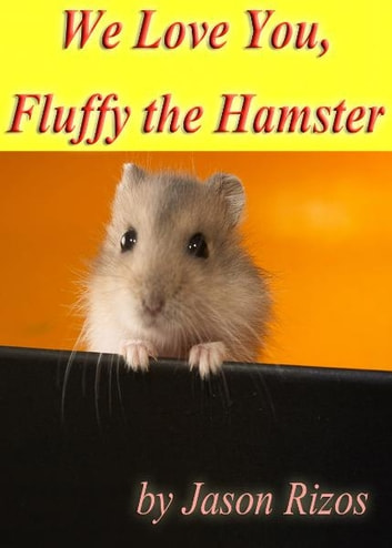We Love You Fluffy The Hamster ebook by Jason Rizos