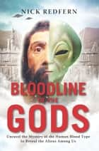 Bloodline of the Gods - Unravel the Mystery in Human Blood to Reveal the Aliens Among Us ebook by Nick Redfern