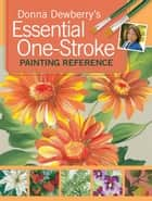 Donna Dewberry's Essential One-Stroke Painting Reference ekitaplar by Donna Dewberry